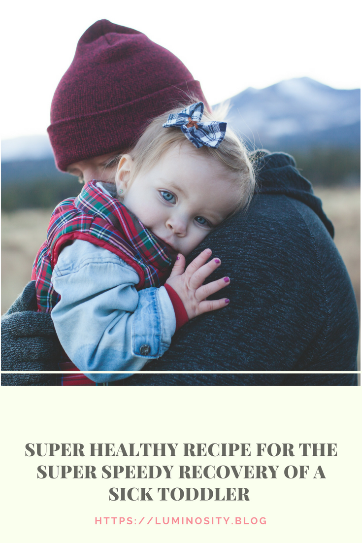 Super Healthy Recipe for the Super Speedy Recovery of a Sick Toddler